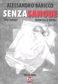 Senza sangue / Alessandro Baricco ; una graphic novel di Tito Faraci e Francesco Ripoli