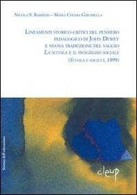 Lineamenti storico-critici del pensiero pedagogico di John Dewey e nuova traduzione del saggio La scuola e il progresso sociale (Scuola e società, 1899)
