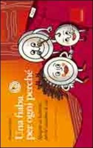 Una fiaba per ogni perché : spiegare ai bambini perché succedono le cose / Elisabetta Mauti ; illustrazioni di Federica Bordoni