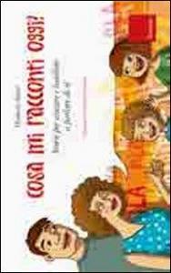 Cosa mi racconti oggi? : storie per aiutare i bambini a parlare di sé / Elisabetta Maùti ; illustrazioni di Federica Bordoni
