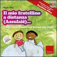 Il mio fratellino a distanza (Assulaiè)... : e altre storie di amici così lontani così vicini / Alberto Pellai ; illustrazioni di Agnese Tomassetti