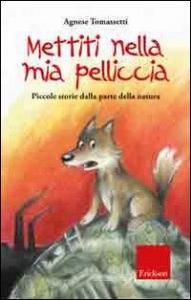 Mettiti nella mia pelliccia : piccole storie dalla parte della natura / Agnese Tomassetti ; illustrazioni di Agnese Tomassetti