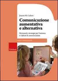 Comunicazione aumentativa e alternativa : strumenti e strategie per l'autismo e i deficit di comunicazione / Joanne M. Cafiero