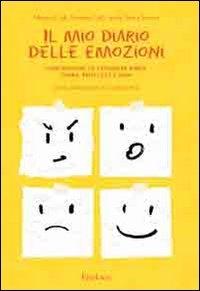 Il mio diario delle emozioni : comprendere ed esprimere rabbia, paura, tristezza e gioia / Monica Colli ... [et al.] ; con la collaborazione di Loredana Perla