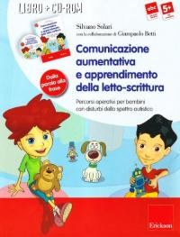 Comunicazione aumentativa e apprendimento della letto-scrittura : percorsi operativi per bambini con disturbi dello spettro autistico / Silvano Solari ; con la collaborazione di Giampaolo Betti