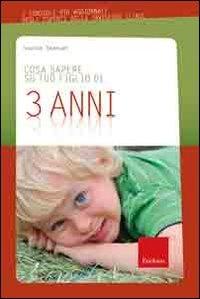Cosa sapere su tuo figlio di 3 anni / Louise Emanuel