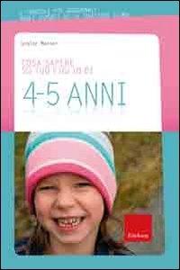 Cosa sapere su tuo figlio di 4-5 anni / Lesley Maroni