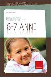 Cosa sapere su tuo figlio di 6-7 anni / Corinne Aves