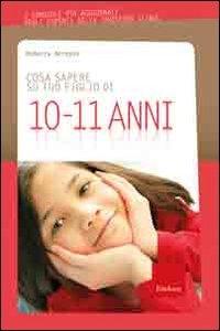 Cosa sapere su tuo figlio di 10-11 anni / Rebecca Bergese