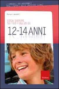 Cosa sapere su tuo figlio di 12-14 anni / Margot Waddel