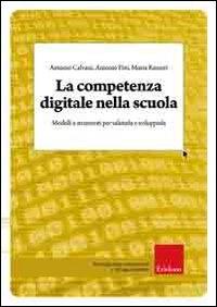 La competenza digitale nella scuola : modelli e strumenti per valutarla e svilupparla / Antonio Calvani, Antonio Fini, Maria Ranieri