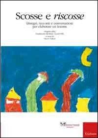 Scosse e riscosse : disegni, racconti e conversazioni per elaborare un trauma / progetto della Fondazione Marilena Ferrari-FMR ; a cura di Marco Dallari