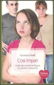 Così impari : guida alla severità intelligente per genitori e insegnanti / Gianluca Daffi