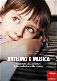 Autismo e musica : il modello Floortime nei disturbi della comunicazione e della relazione / Giorgio Guiot, Cristina Meini e Maria Teresa Sindelar