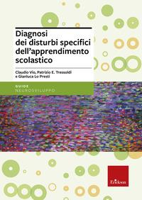Diagnosi dei disturbi sopecifici dell'apprendimento scolastico/ Claudio Vio, Patrizio Emanuele Tressoldi e Gianluca Lo Presti