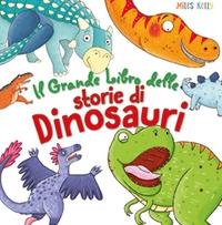 Il grande libro delle storie di dinosauri