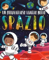 Un meraviglioso viaggio nello spazio :  Ediz :  a colori