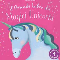 Il grande libro dei magici unicorni