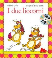 I due liocorni / Roberto Grotti ; disegni di Silvia Ziche