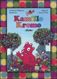 Kamillo Kromo [DVD] / soggetto, sceneggiatura e personaggi di Altan ; regia di Enzo D'Alò ; musiche di Beppe Crovella