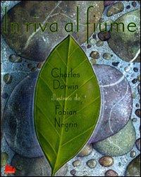 In riva al fiume / Charles Darwin ; illustrato da Fabian Negrin