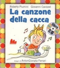 La canzone della cacca / Roberto Piumini, Giovanni Caviezel ; disegni di AntonGionata Ferrari