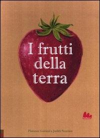 I frutti della terra / Florence Guiraud, Judith Nouvion