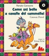 Come sei bello a cavallo del cammello!