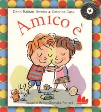 Amico è / Dario Baldan Bembo e Caterina Caselli ; disegni di AntonGionata Ferrari