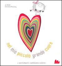 Nel mio piccolo grande cuore : i sentimenti cambiano colore / Jo Witek, Christine Roussey