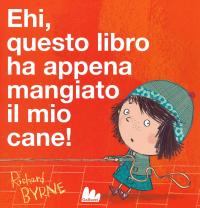 Ehi, questo libro ha appena mangiato il mio cane! / Richard Byrne
