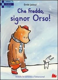 Che freddo, signor Orso!