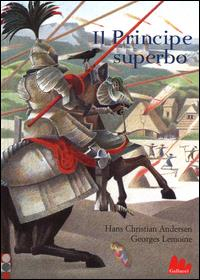 Il principe superbo/ Hans Christian Andersen, Georges Lemoine