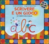 Scrivere è un gioco se ti eserciti con le canzoni / Giuliano Crivellente ; disegni di Sophie Fatus