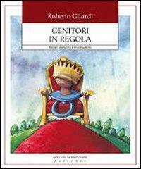 Genitori in regola : regole, disciplina e responsabilità / Roberto Gilardi