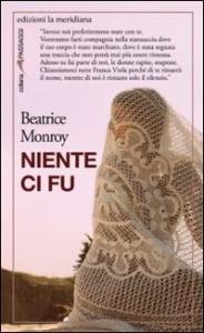 Niente ci fu / Beatrice Monroy