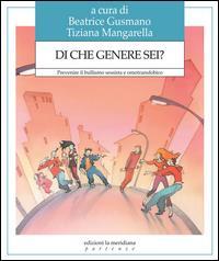 Di che genere sei? : prevenire il bullismo sessista e omotransfobico / a cura di Beatrice Gusmano, Tiziana Mangarella ; con i contributi di Dario Abrescia, ... [et al.]