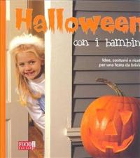 Halloween con i bambini : idee, costumi e ricette per una festa da brivido