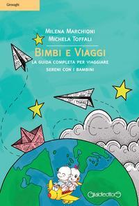 Bimbi e viaggi : la guida completa per viaggiare sereni con i bambini / Milena Marchioni, Michela Toffali