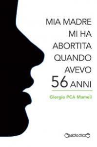 Mia madre mi ha abortita quando avevo 56 anni