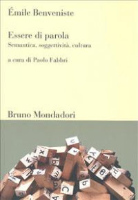 Essere di parola : semantica, soggettività, cultura / Émile Benveniste ; a cura di Paolo Fabbri