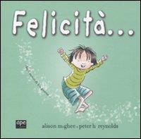 Felicità... / Alison McGhee e Peter H. Reynolds ; traduzione di Marinella Barigazzi