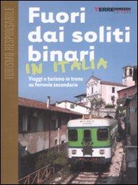 Fuori dai soliti binari : 30 insoliti itinerari su ferrovie secondarie in Italia / Paola Donatucci, Umberto Di Maria