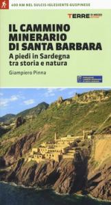 Il cammino minerario di Santa Barbara : a piedi in Sardegna tra storia e natura : [400 km nel Sulcis-Igelsiente-Guspinese]