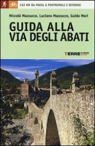 Guida alla via degli Abati : 192 chilometri da Pavia a Pontremoli e ritorno / Niccolò Mazzucco, Luciano Mazzucco, Guido Mori