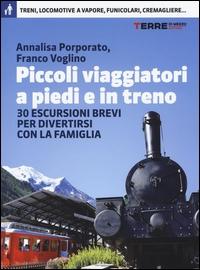 Piccoli viaggiatori a piedi e in treno : 30 escursioni brevi per divertirsi con la famiglia / Annalisa Porporato, Franco Voglino