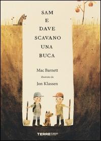 Sam e Dave scavano una buca / Mac Barnett ; illustrato da Jon Klassen