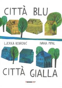 Città blu città gialla / Ljerka Rebrovic, Ivana Pipal