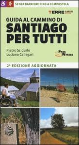Guida al cammino di Santiago per tutti / Pietro Scidurlo, Luciano Callegari