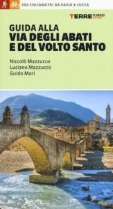 Guida alla Via degli Abati e del Volto Santo / Niccolò Mazzucco, Luciano Mazzucco, Guido Mori